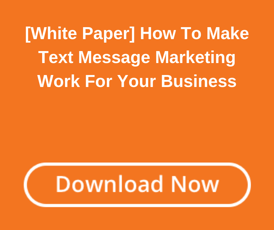 [White Paper] How To Make Text Message Marketing Work For Your Business