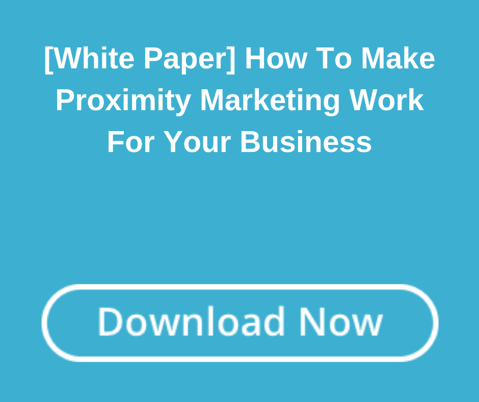 [White Paper] How To Make Proximity Marketing Work For Your Business